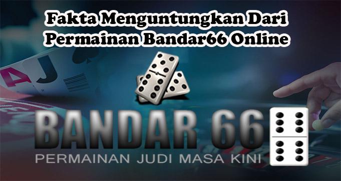 Fakta Menguntungkan Dari Permainan Bandar66 Online