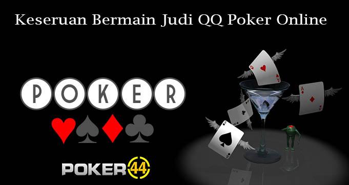 Keseruan Bermain Judi QQ Poker Online