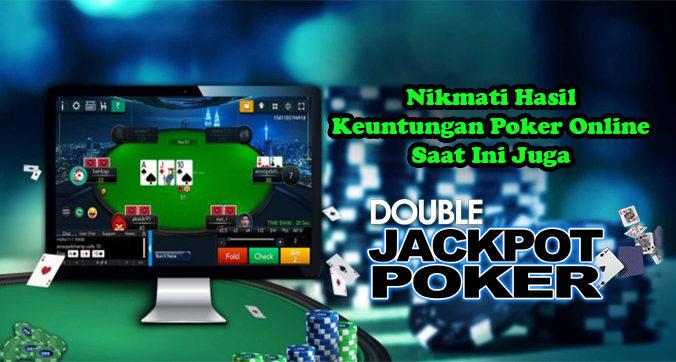 Nikmati Hasil Keuntungan Poker Online Saat Ini Juga