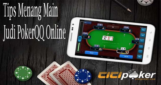 Tips Menang Main Judi PokerQQ Online