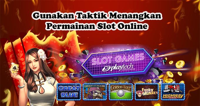 Gunakan Taktik Menangkan Permainan Slot Online