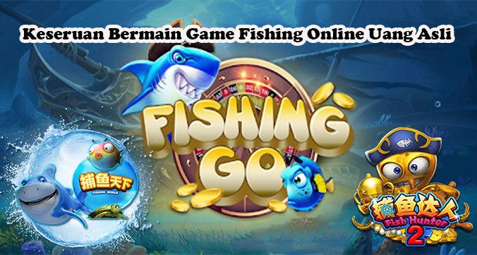 Keseruan Bermain Game Fishing Online Uang Asli