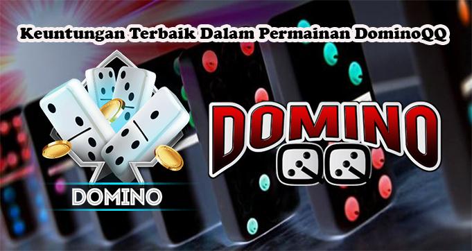 Keuntungan Terbaik Dalam Permainan DominoQQ